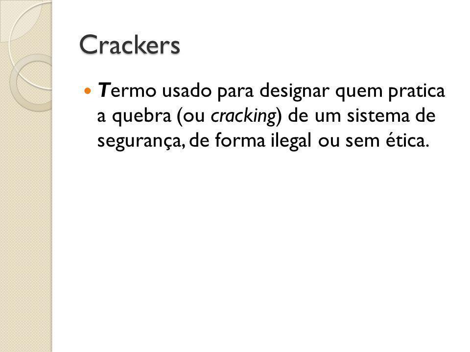 Crackers  Termo usado para designar quem pratica a quebra (ou cracking) de um sistema de segurança, de forma ilegal ou sem ética.