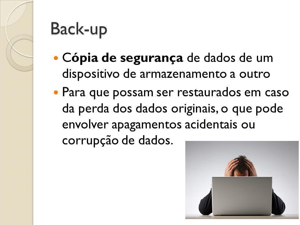 Back-up  Cópia de segurança de dados de um dispositivo de armazenamento a outro  Para que possam ser restaurados em caso da perda dos dados originai