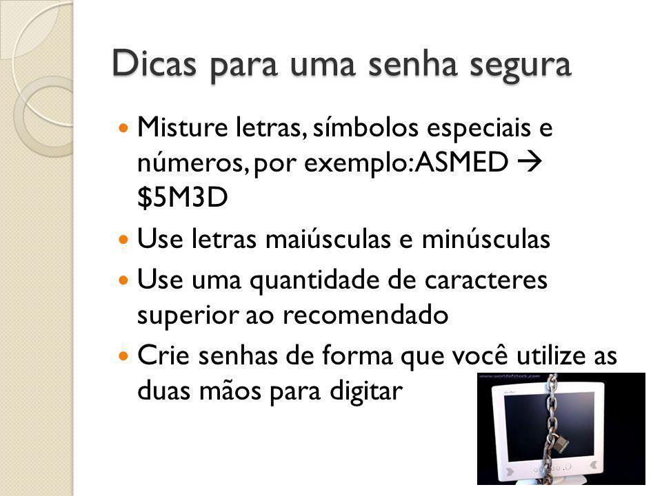 Dicas para uma senha segura  Misture letras, símbolos especiais e números, por exemplo: ASMED  $5M3D  Use letras maiúsculas e minúsculas  Use uma