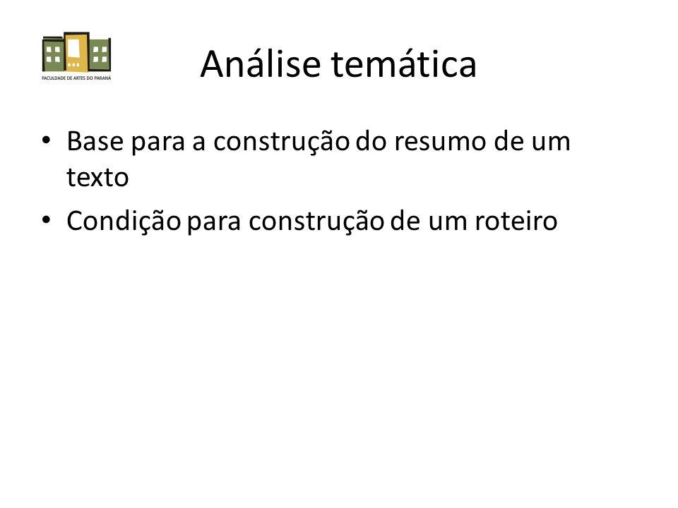 Análise temática • Base para a construção do resumo de um texto • Condição para construção de um roteiro