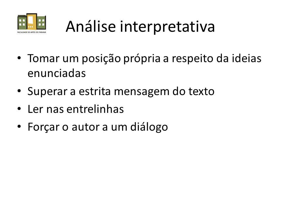 Análise interpretativa • Tomar um posição própria a respeito da ideias enunciadas • Superar a estrita mensagem do texto • Ler nas entrelinhas • Forçar o autor a um diálogo