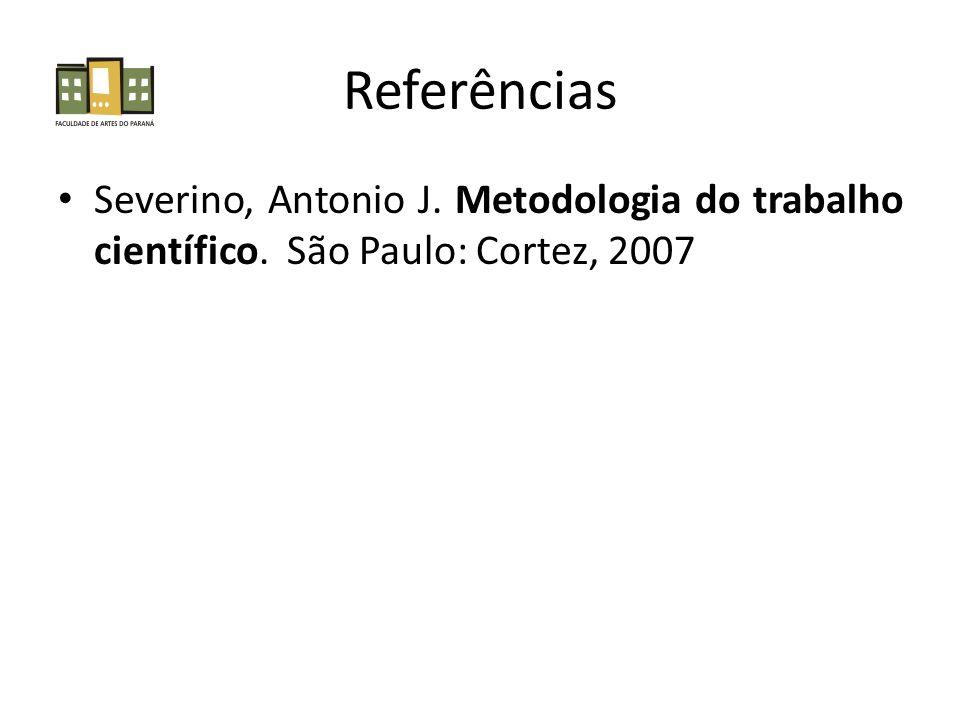 Referências • Severino, Antonio J. Metodologia do trabalho científico. São Paulo: Cortez, 2007