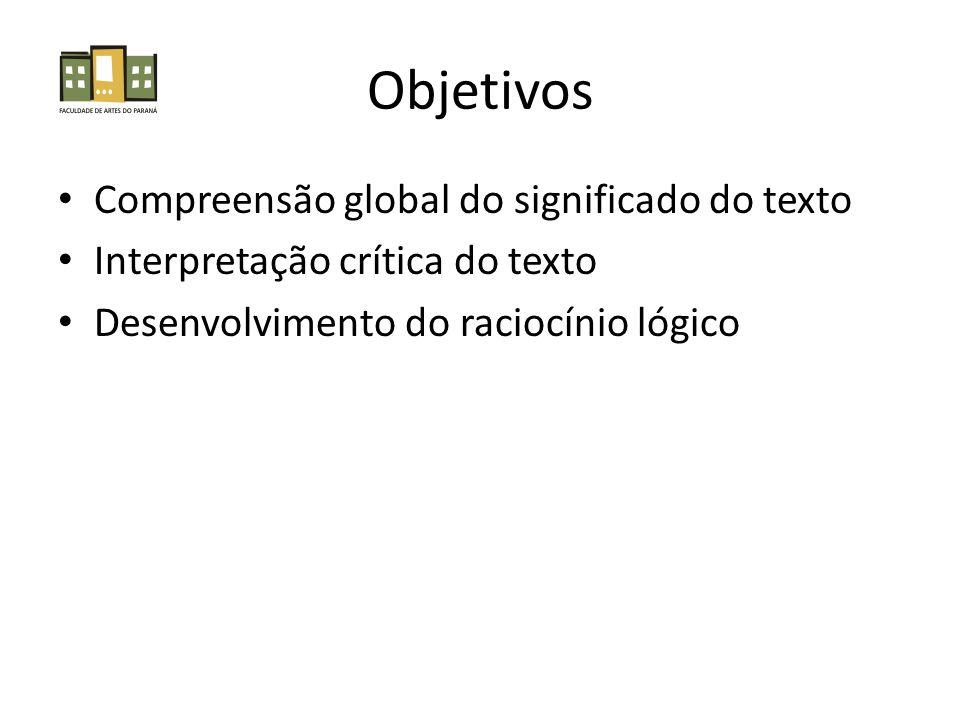 Objetivos • Compreensão global do significado do texto • Interpretação crítica do texto • Desenvolvimento do raciocínio lógico