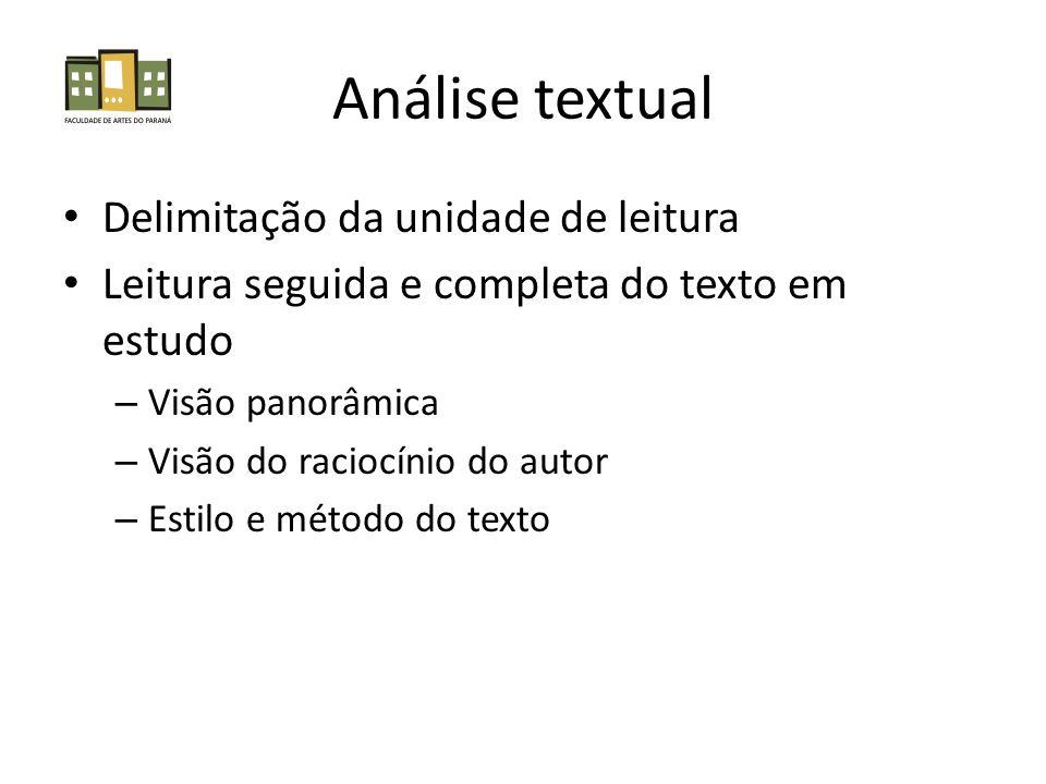 Análise textual • Delimitação da unidade de leitura • Leitura seguida e completa do texto em estudo – Visão panorâmica – Visão do raciocínio do autor – Estilo e método do texto