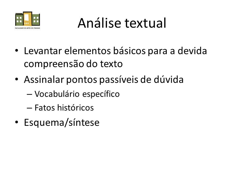 Análise textual • Levantar elementos básicos para a devida compreensão do texto • Assinalar pontos passíveis de dúvida – Vocabulário específico – Fatos históricos • Esquema/síntese