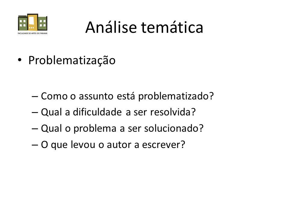 Análise temática • Problematização – Como o assunto está problematizado.