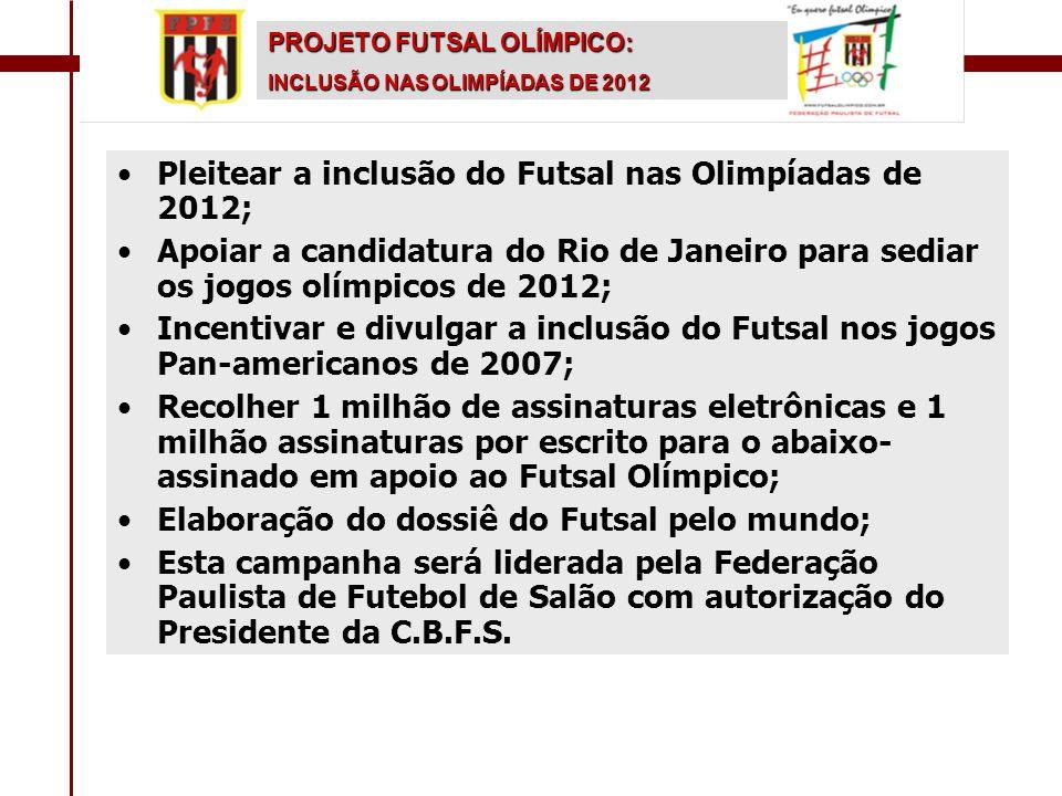 •Pleitear a inclusão do Futsal nas Olimpíadas de 2012; •Apoiar a candidatura do Rio de Janeiro para sediar os jogos olímpicos de 2012; •Incentivar e d