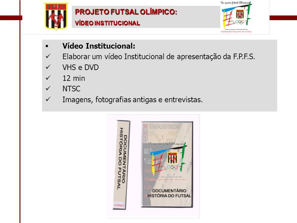   Vídeo Institucional:   Elaborar um vídeo Institucional de apresentação da F.P.F.S.   VHS e DVD   12 min   NTSC   Imagens, fotografias an