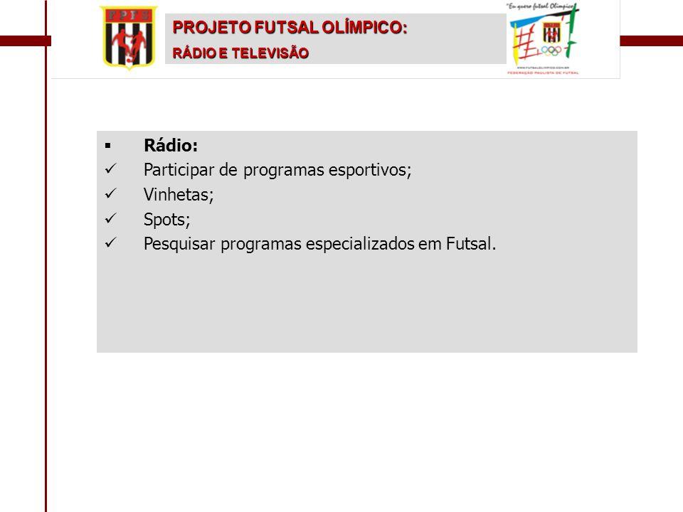   Rádio:   Participar de programas esportivos;   Vinhetas;   Spots;   Pesquisar programas especializados em Futsal. PROJETO FUTSAL OLÍMPICO:
