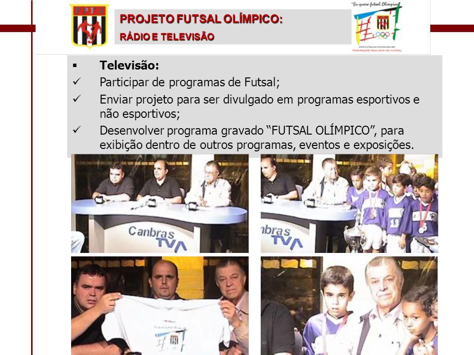   Televisão:   Participar de programas de Futsal;   Enviar projeto para ser divulgado em programas esportivos e não esportivos;   Desenvolver