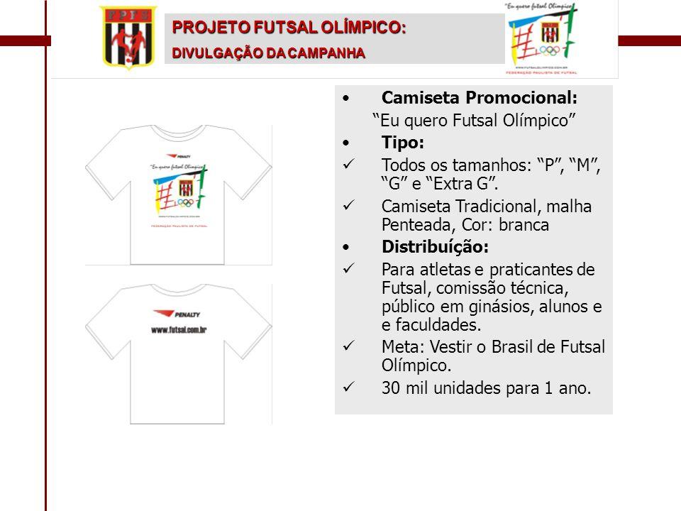 """PROJETO FUTSAL OLÍMPICO: DIVULGAÇÃO DA CAMPANHA • •Camiseta Promocional: """"Eu quero Futsal Olímpico"""" • •Tipo:   Todos os tamanhos: """"P"""", """"M"""", """"G"""" e """"E"""