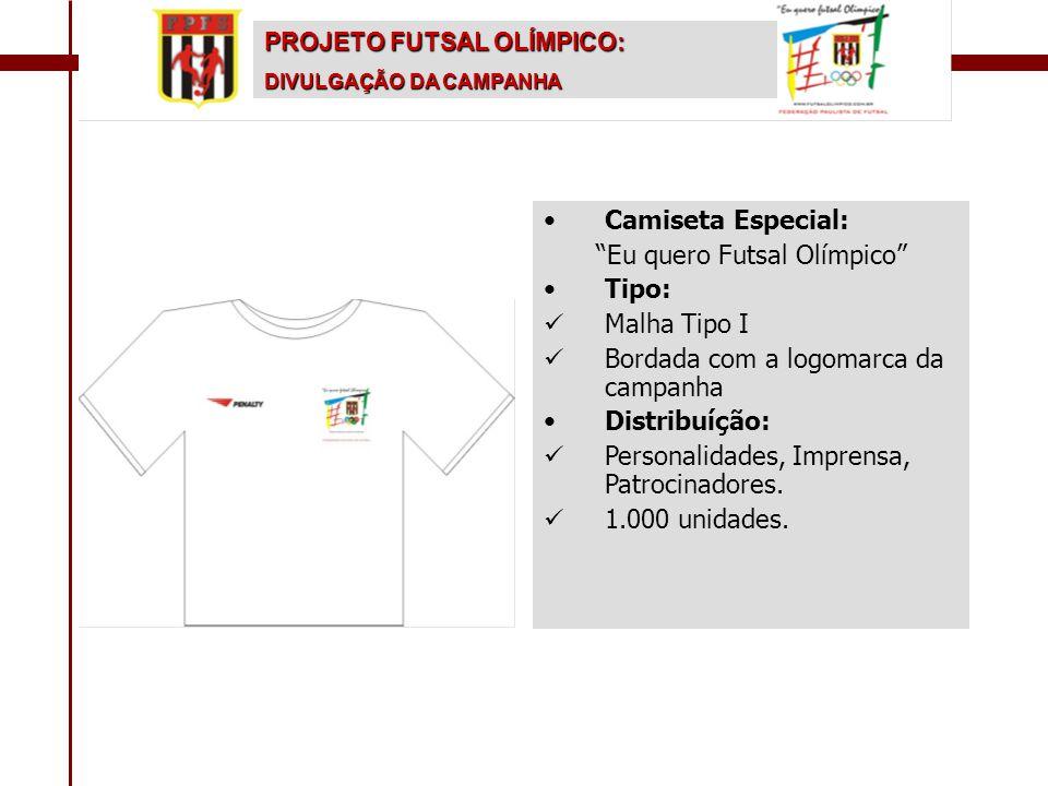 """PROJETO FUTSAL OLÍMPICO: DIVULGAÇÃO DA CAMPANHA • •Camiseta Especial: """"Eu quero Futsal Olímpico"""" • •Tipo:   Malha Tipo I   Bordada com a logomarca"""