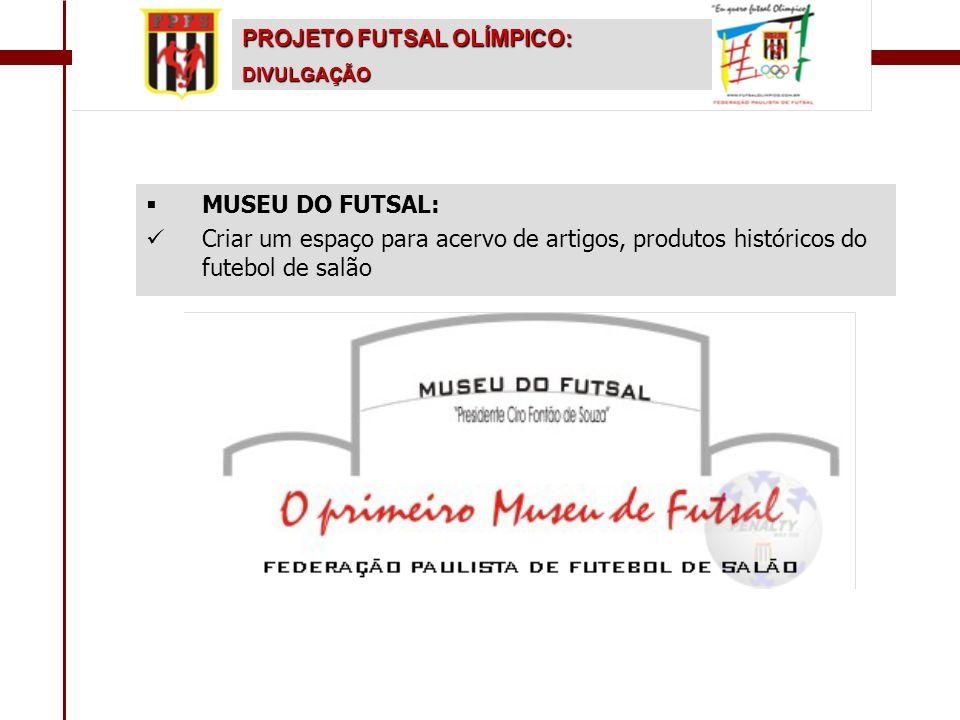  MUSEU DO FUTSAL:   Criar um espaço para acervo de artigos, produtos históricos do futebol de salão PROJETO FUTSAL OLÍMPICO: DIVULGAÇÃO