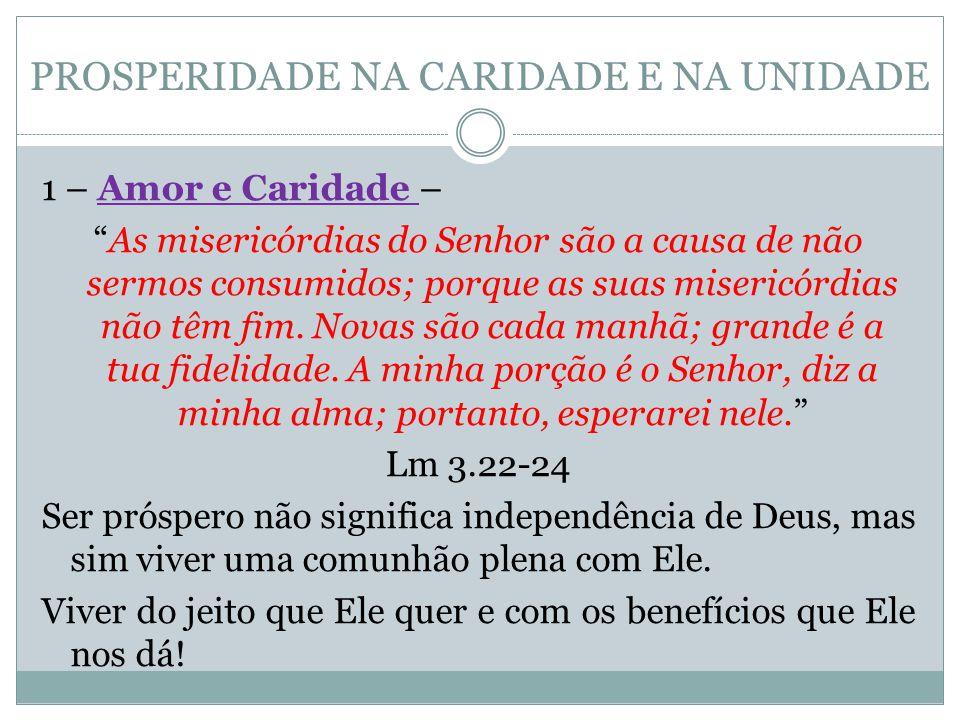 """PROSPERIDADE NA CARIDADE E NA UNIDADE 1 – Amor e Caridade – """"As misericórdias do Senhor são a causa de não sermos consumidos; porque as suas misericór"""