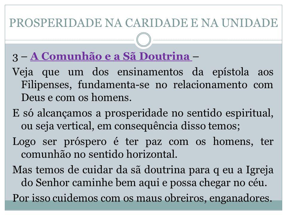 PROSPERIDADE NA CARIDADE E NA UNIDADE 3 – A Comunhão e a Sã Doutrina – Veja que um dos ensinamentos da epístola aos Filipenses, fundamenta-se no relac