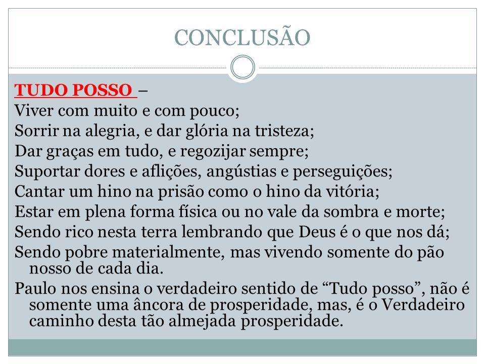CONCLUSÃO TUDO POSSO – Viver com muito e com pouco; Sorrir na alegria, e dar glória na tristeza; Dar graças em tudo, e regozijar sempre; Suportar dore