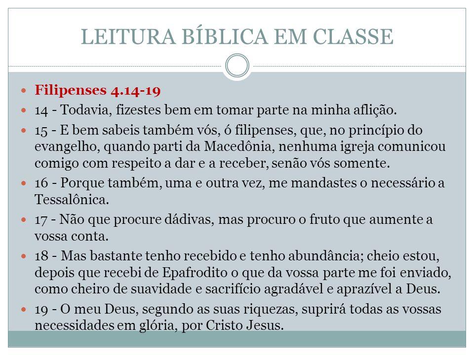 LEITURA BÍBLICA EM CLASSE  Filipenses 4.14-19  14 - Todavia, fizestes bem em tomar parte na minha aflição.  15 - E bem sabeis também vós, ó filipen