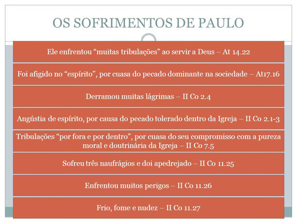 """OS SOFRIMENTOS DE PAULO Ele enfrentou """"muitas tribulações"""" ao servir a Deus – At 14.22 Foi afigido no """"espírito"""", por cuasa do pecado dominante na soc"""