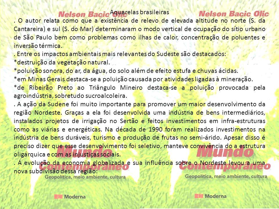 Aquarelas brasileiras. O autor relata como que a existência de relevo de elevada altitude no norte (S. da Cantareira) e sul (S. do Mar) determinaram o