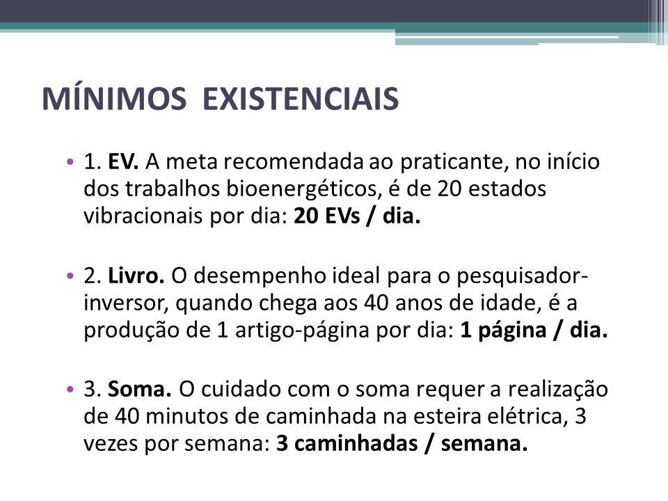 • 1. EV. A meta recomendada ao praticante, no início dos trabalhos bioenergéticos, é de 20 estados vibracionais por dia: 20 EVs / dia. • 2. Livro. O d