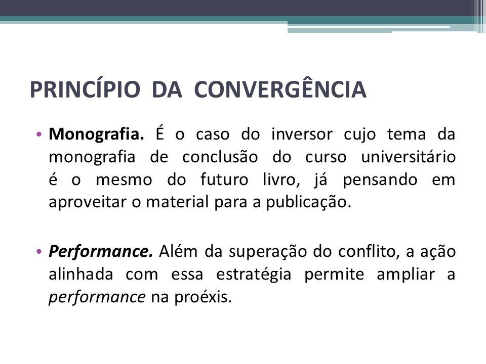 PRINCÍPIO DA CONVERGÊNCIA • Monografia. É o caso do inversor cujo tema da monografia de conclusão do curso universitário é o mesmo do futuro livro, já