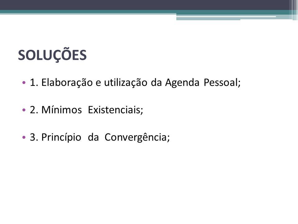 SOLUÇÕES • 1. Elaboração e utilização da Agenda Pessoal; • 2. Mínimos Existenciais; • 3. Princípio da Convergência; 9