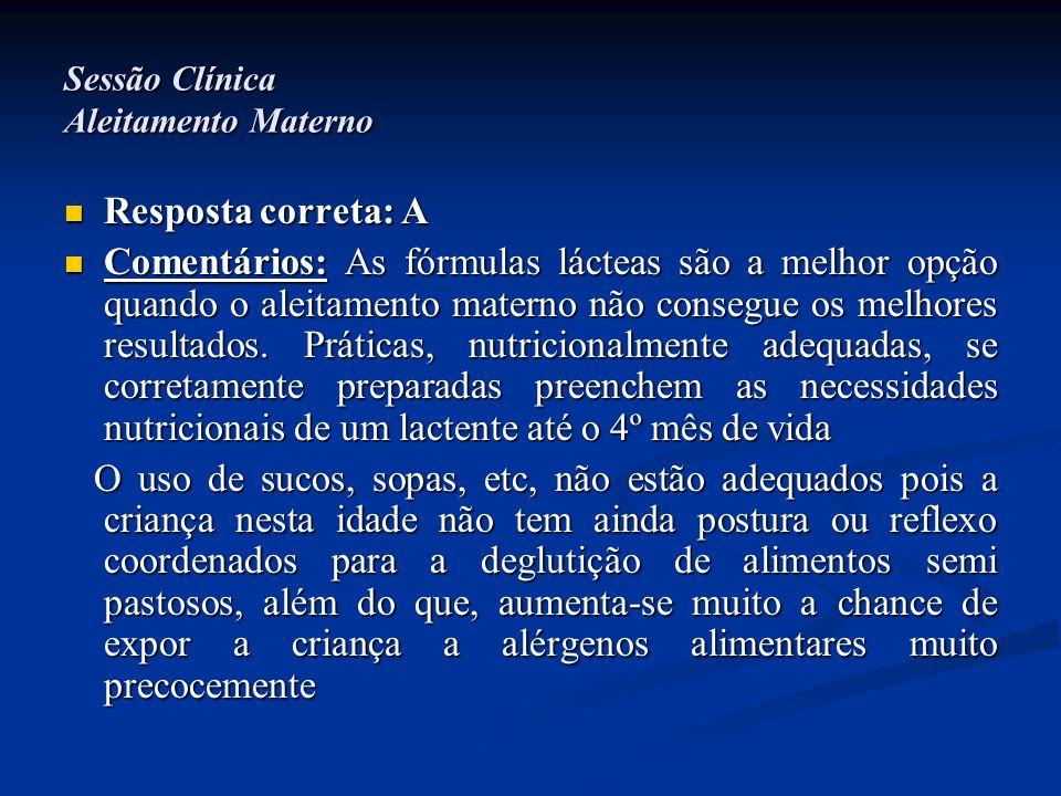Sessão Clínica Aleitamento Materno  Resposta correta: A  Comentários: As fórmulas lácteas são a melhor opção quando o aleitamento materno não conseg