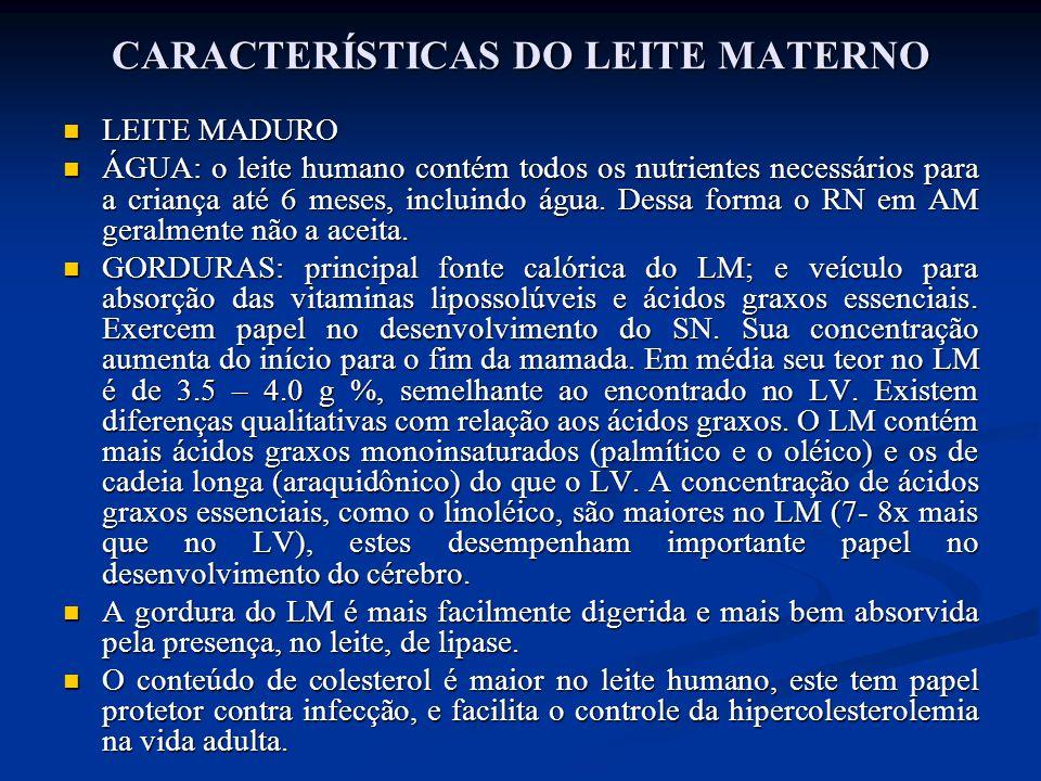 CARACTERÍSTICAS DO LEITE MATERNO  LEITE MADURO  ÁGUA: o leite humano contém todos os nutrientes necessários para a criança até 6 meses, incluindo ág