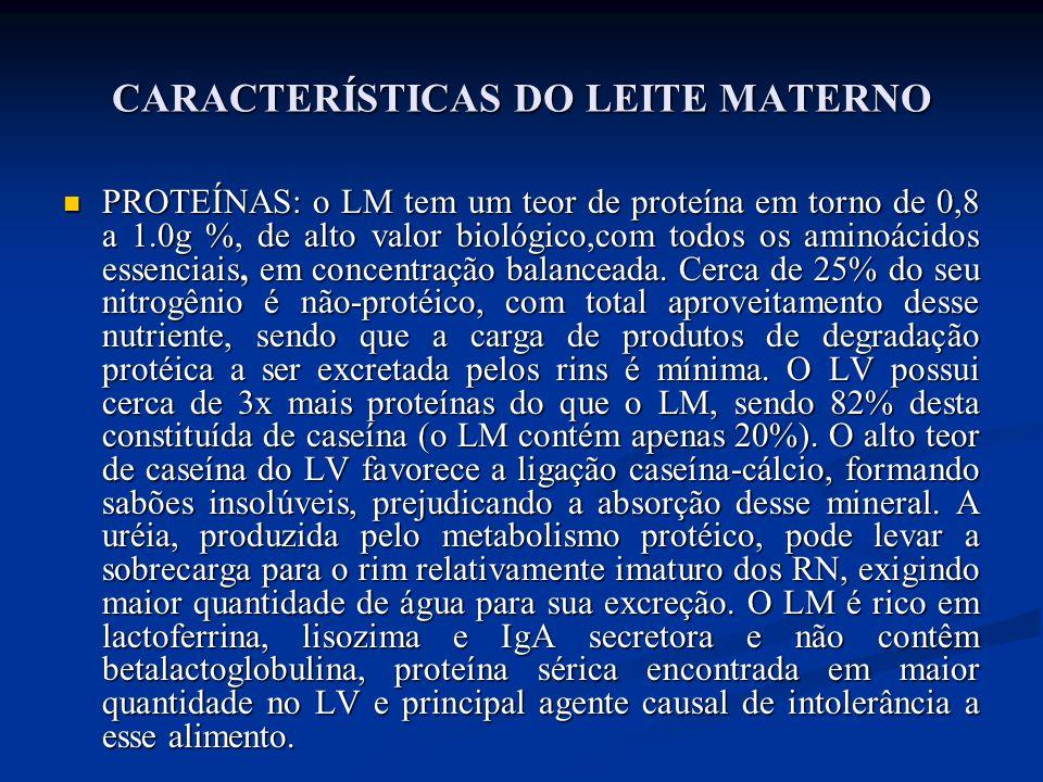 CARACTERÍSTICAS DO LEITE MATERNO  PROTEÍNAS: o LM tem um teor de proteína em torno de 0,8 a 1.0g %, de alto valor biológico,com todos os aminoácidos