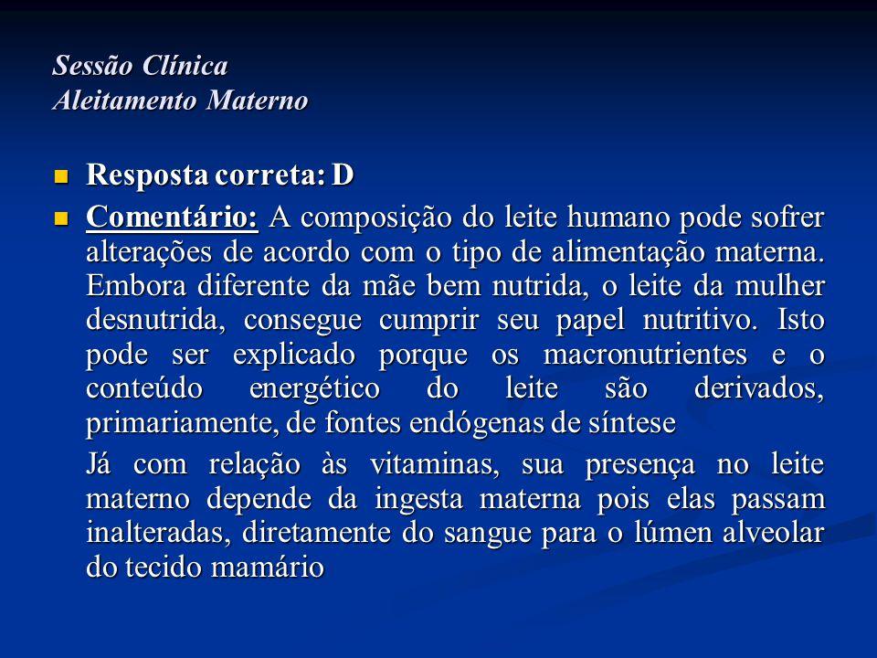 Sessão Clínica Aleitamento Materno  Resposta correta: D  Comentário: A composição do leite humano pode sofrer alterações de acordo com o tipo de ali