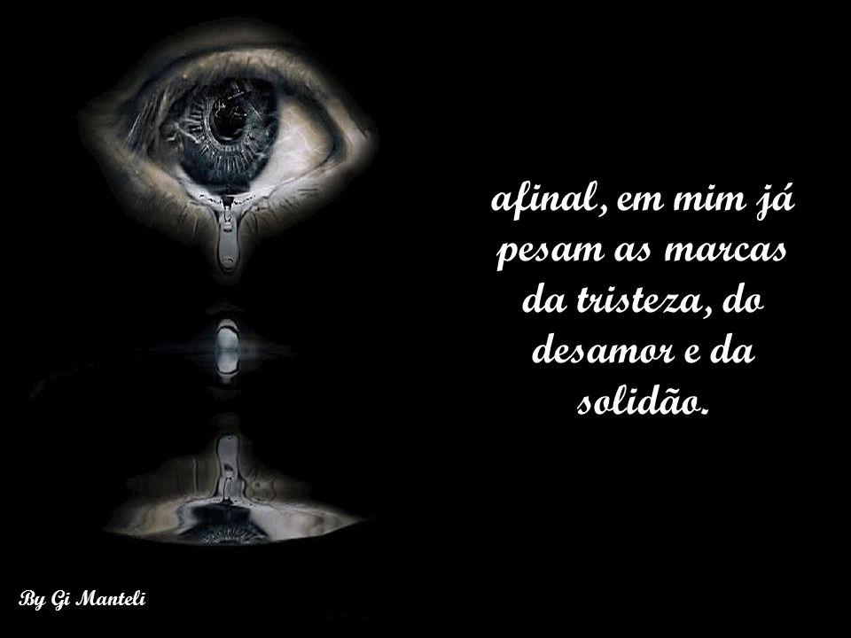 By Gi Manteli A vida me seja breve e leve, qual um fardo de ilusões, uma carga de delírios, um mundo de poesias;