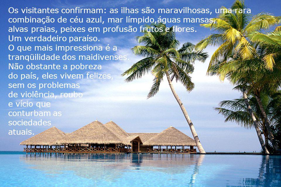 Os visitantes confirmam: as ilhas são maravilhosas, uma rara combinação de céu azul, mar límpido,águas mansas, alvas praias, peixes em profusão frutos e flores.