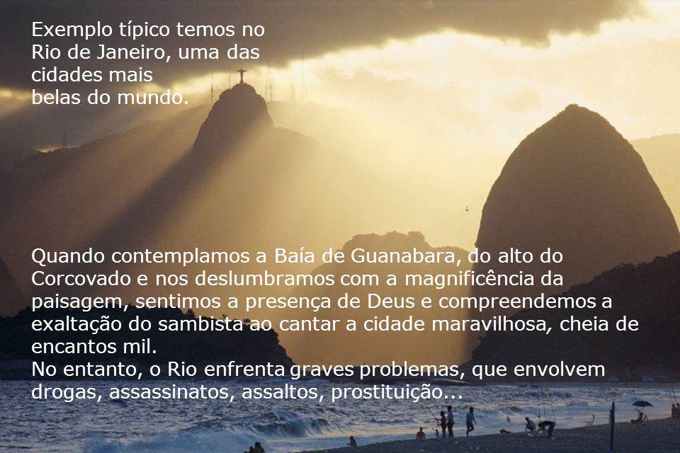 Exemplo típico temos no Rio de Janeiro, uma das cidades mais belas do mundo.
