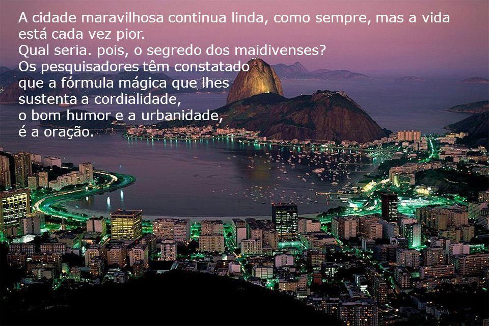 Exemplo típico temos no Rio de Janeiro, uma das cidades mais belas do mundo. Quando contemplamos a Baía de Guanabara, do alto do Corcovado e nos deslu