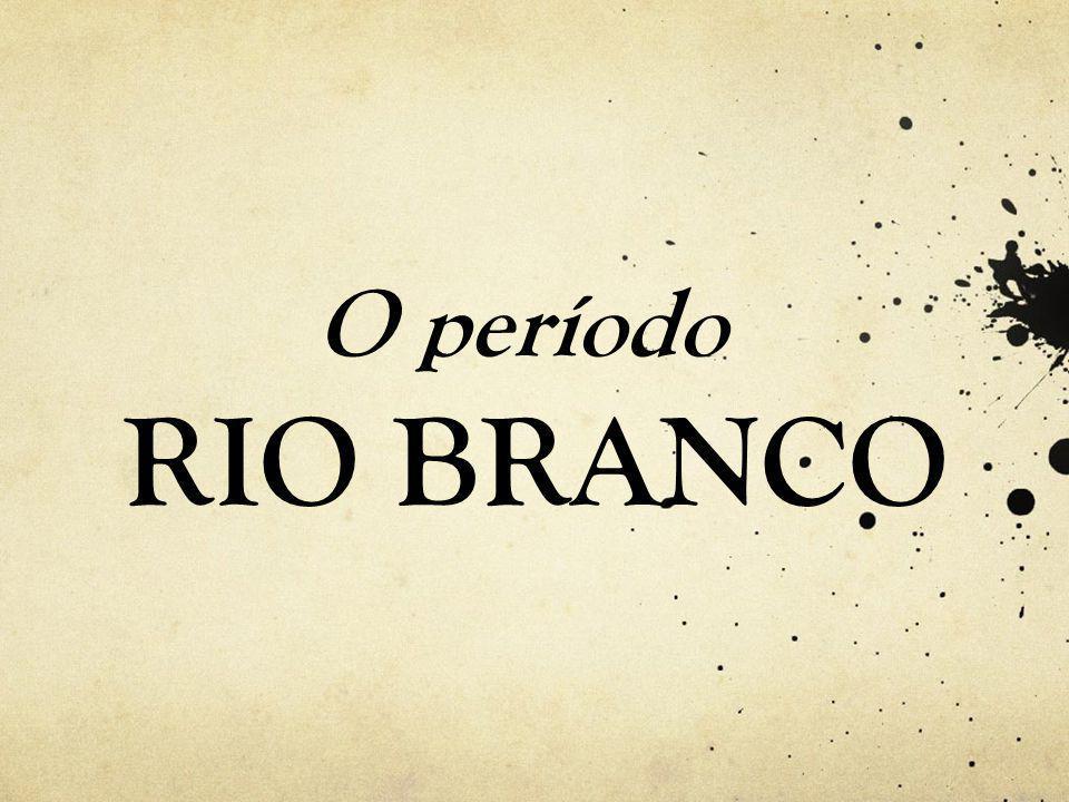 O período RIO BRANCO