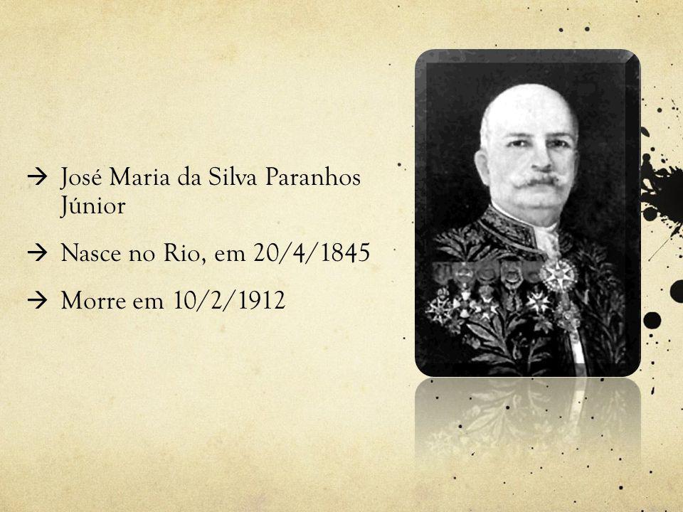  José Maria da Silva Paranhos Júnior  Nasce no Rio, em 20/4/1845  Morre em 10/2/1912
