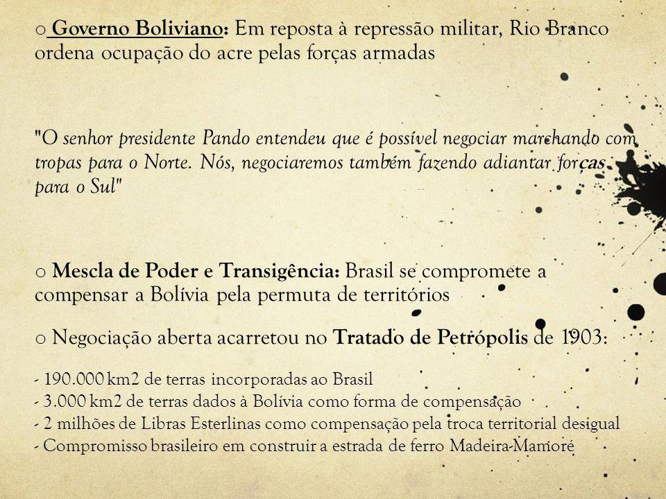 o Governo Boliviano: Em reposta à repressão militar, Rio Branco ordena ocupação do acre pelas forças armadas O senhor presidente Pando entendeu que é possível negociar marchando com tropas para o Norte.