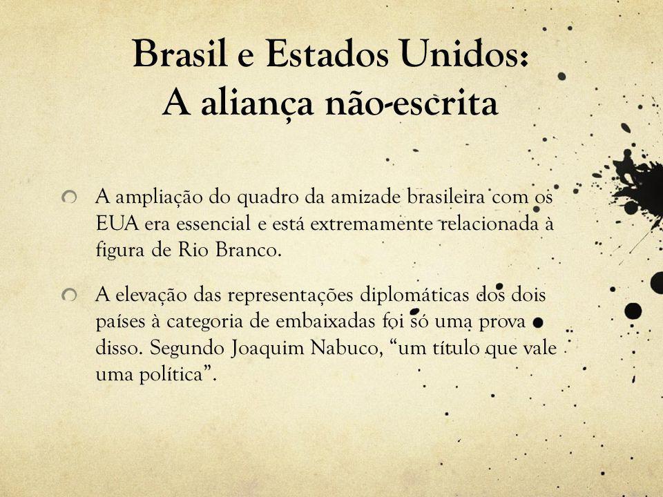 A ampliação do quadro da amizade brasileira com os EUA era essencial e está extremamente relacionada à figura de Rio Branco.