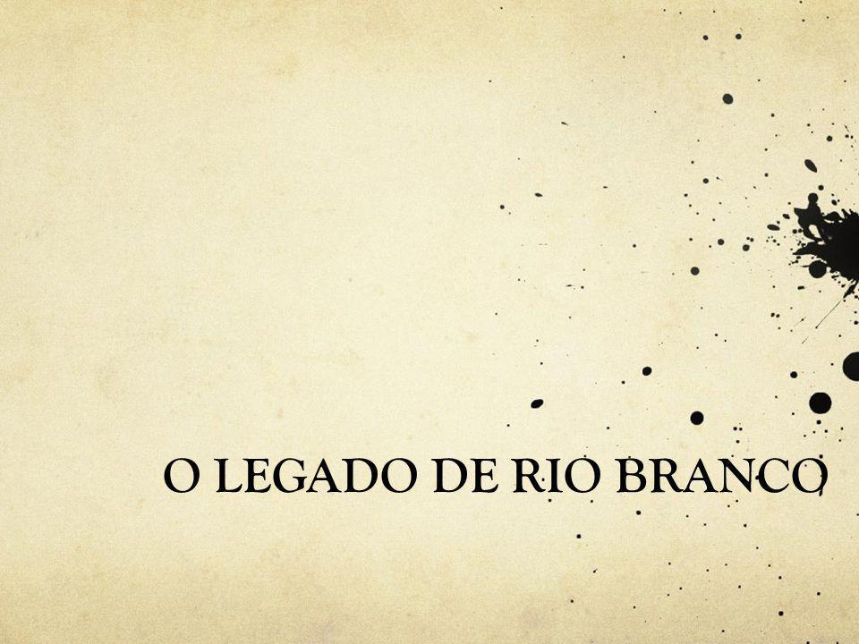 O LEGADO DE RIO BRANCO