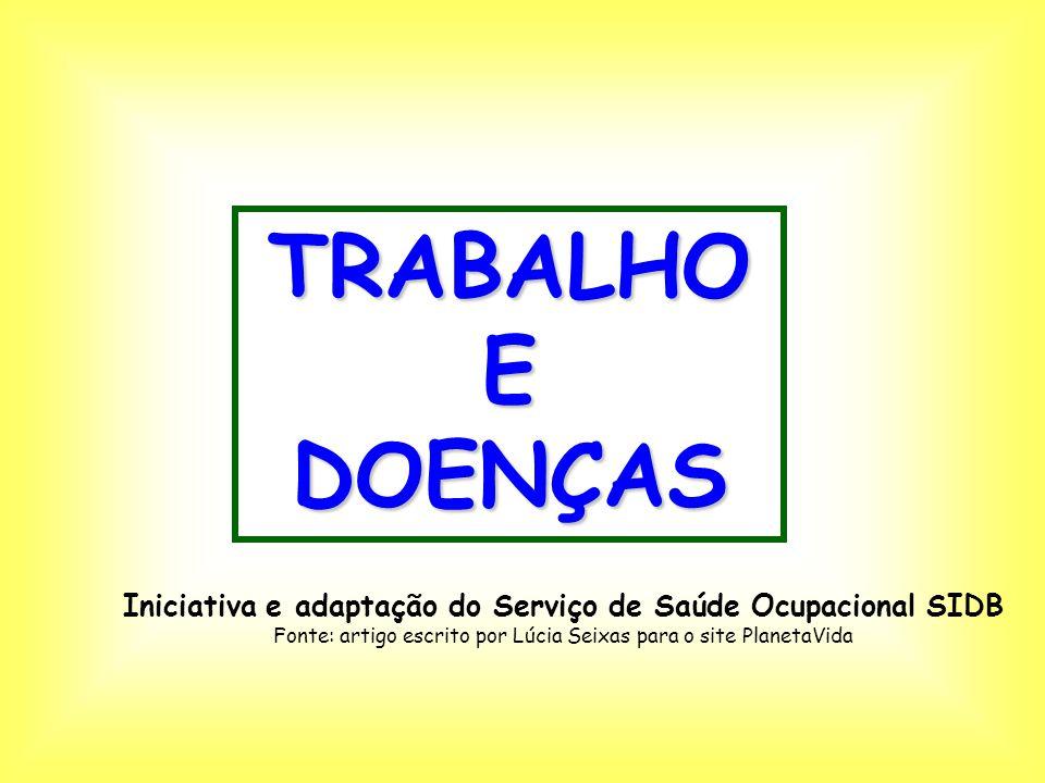 TRABALHO E DOENÇAS Iniciativa e adaptação do Serviço de Saúde Ocupacional SIDB Fonte: artigo escrito por Lúcia Seixas para o site PlanetaVida
