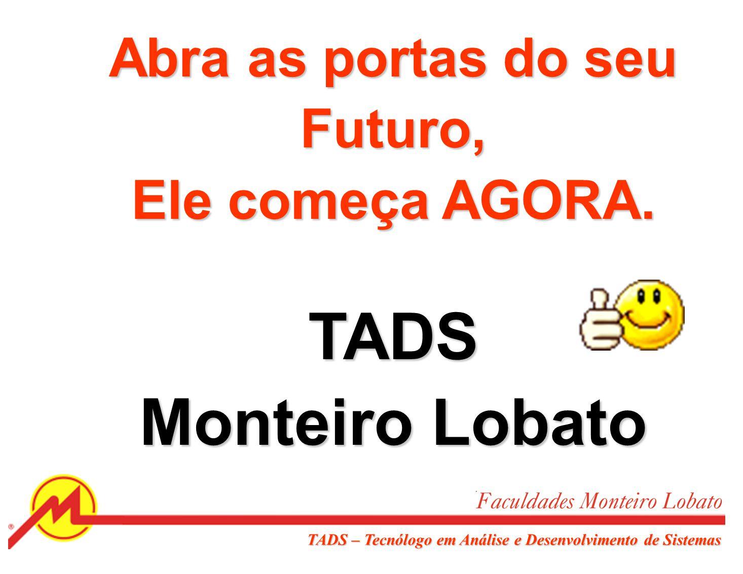Ser uma instituição de referência, na região metropolitana até 2016. TADS – Tecnólogo em Análise e Desenvolvimento de Sistemas
