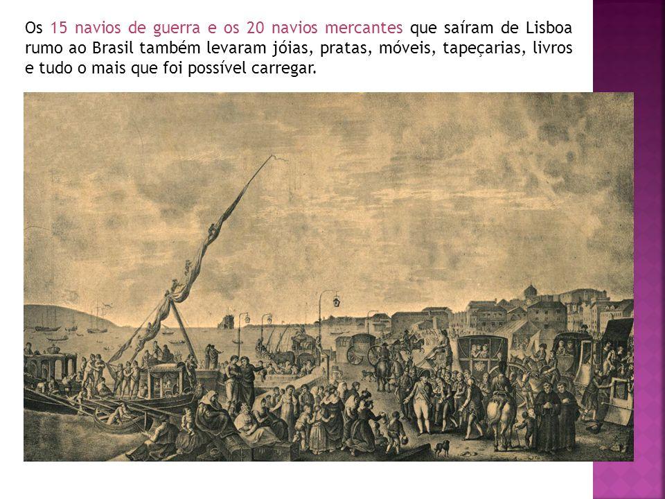 Os 15 navios de guerra e os 20 navios mercantes que saíram de Lisboa rumo ao Brasil também levaram jóias, pratas, móveis, tapeçarias, livros e tudo o