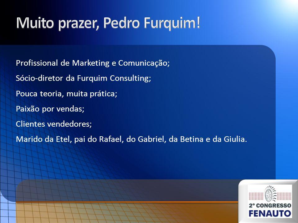 Profissional de Marketing e Comunicação; Sócio-diretor da Furquim Consulting; Pouca teoria, muita prática; Paixão por vendas; Clientes vendedores; Marido da Etel, pai do Rafael, do Gabriel, da Betina e da Giulia.