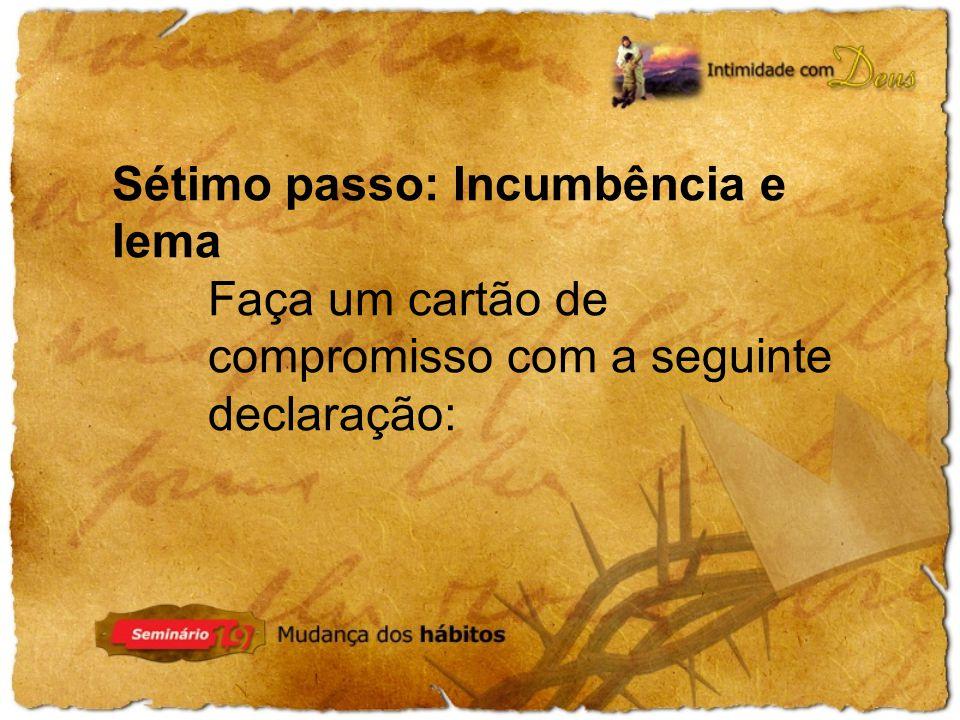 Sétimo passo: Incumbência e lema Faça um cartão de compromisso com a seguinte declaração: