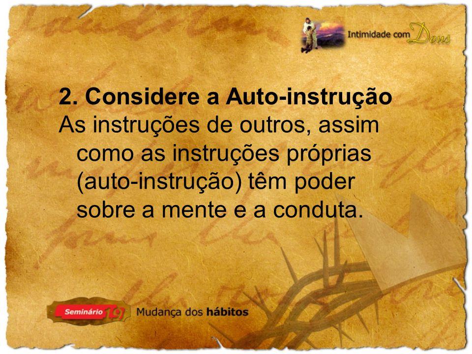 2. Considere a Auto-instrução As instruções de outros, assim como as instruções próprias (auto-instrução) têm poder sobre a mente e a conduta.