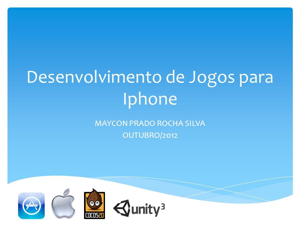 Desenvolvimento de Jogos para Iphone MAYCON PRADO ROCHA SILVA OUTUBRO/2012
