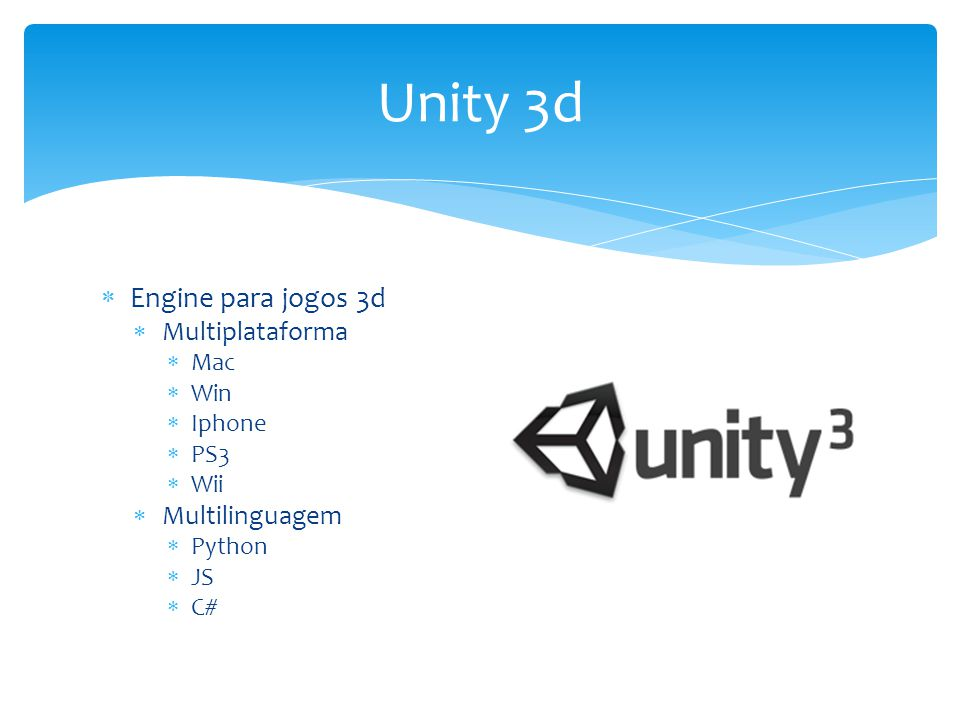  Engine para jogos 3d  Multiplataforma  Mac  Win  Iphone  PS3  Wii  Multilinguagem  Python  JS  C# Unity 3d