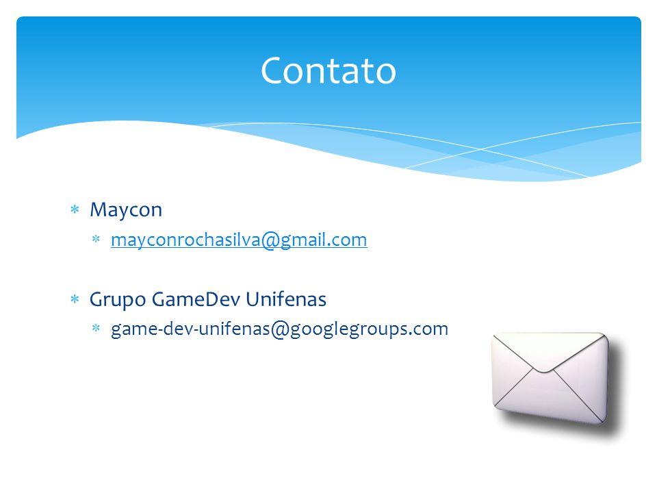  Maycon  mayconrochasilva@gmail.com mayconrochasilva@gmail.com  Grupo GameDev Unifenas  game-dev-unifenas@googlegroups.com Contato