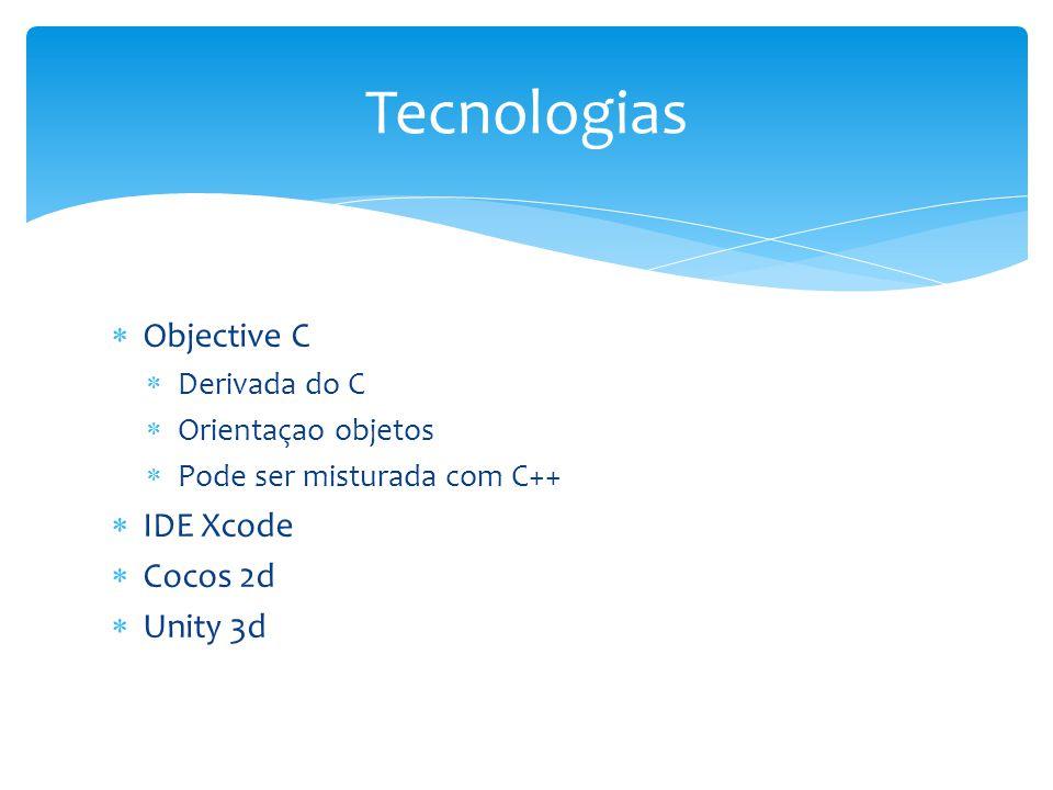  Objective C  Derivada do C  Orientaçao objetos  Pode ser misturada com C++  IDE Xcode  Cocos 2d  Unity 3d Tecnologias