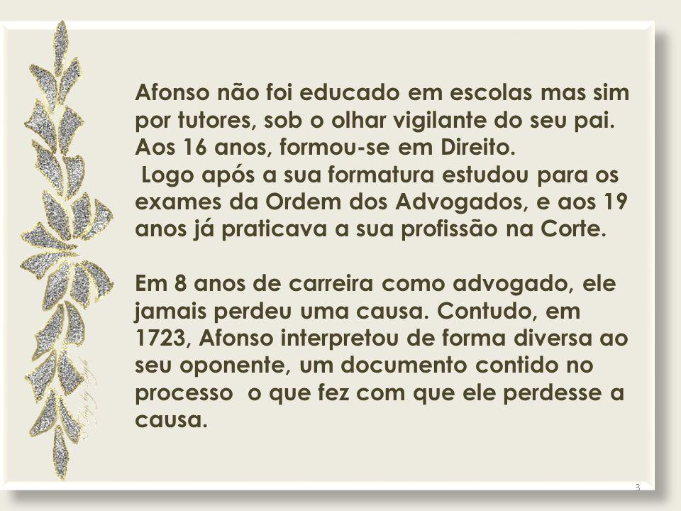 Afonso não foi educado em escolas mas sim por tutores, sob o olhar vigilante do seu pai.